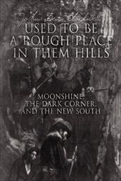 Used to Be a Rough Place in Them Hills: Moonshine, the Dark Corner, and the New South