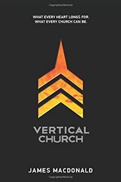 Vertical Church: What Every Heart Longs For. What Every Church Can Be. 9781434703729