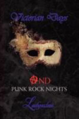 Victorian Days and Punk Rock Nights 9781436332149