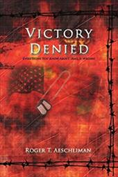 Victory Denied: Everything You Know about Iraq Is Wrong! 6541123