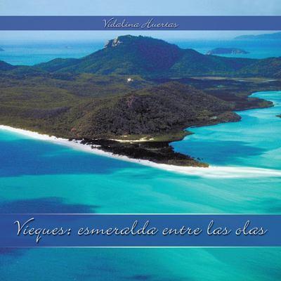 Vieques: Esmeralda Entre Las Olas 9781438983332