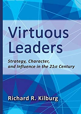 Virtuous Leaders: Strategy, Character, and Influence in the 21st Century 9781433810961