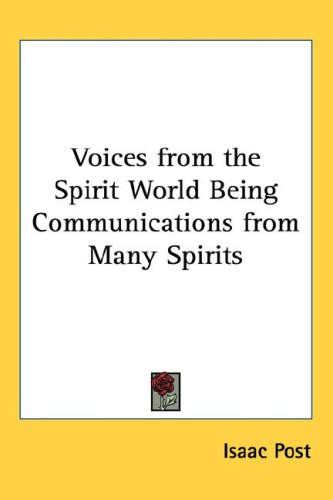 Voices from the Spirit World Being Communications from Many Spirits 9781432610074