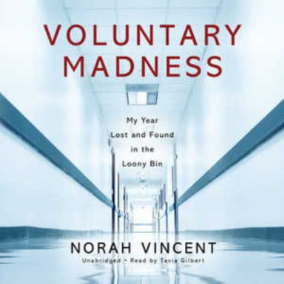 Voluntary Madness: My Year Lost and Found in the Loony Bin 9781433235634