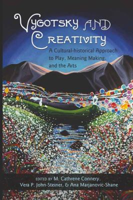 Vygotsky and Creativity: A Cultural-Historical Approach to Play, Meaning Making, and the Arts 9781433107061