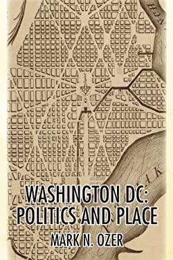 Washington, D.C.: Politics and Place 9781436371339