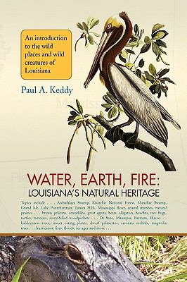Water, Earth, Fire: Louisiana's Natural Heritage 9781436362337
