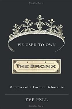 We Used to Own the Bronx: Memoirs of a Former Debutante 9781438424972