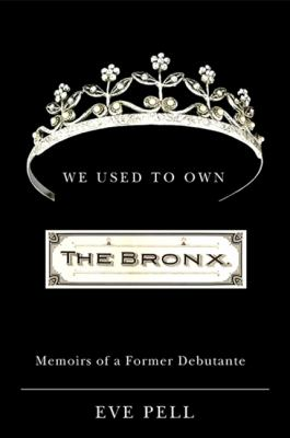 We Used to Own the Bronx: Memoirs of a Former Debutante 9781438424989