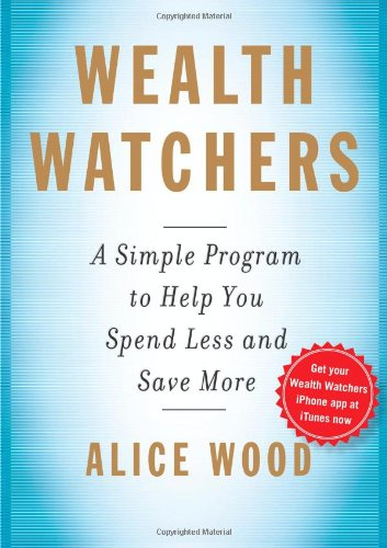 Wealth Watchers: A Simple Program to Help You Spend Less and Save More 9781439158197