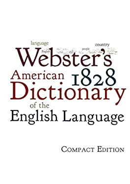 Webster's 1828 American Dictionary of the English Language: Compact Edition 9781434103017