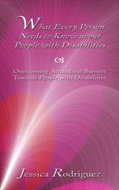 What Every Person Needs to Know about People with Disabilities: Overcoming Attitudinal Barriers Towards People with Disabilities