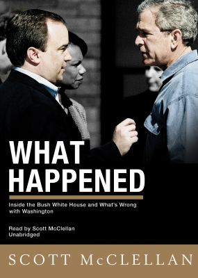 What Happened: Inside the Bush White House and Washington's Culture of Deception 9781433214356