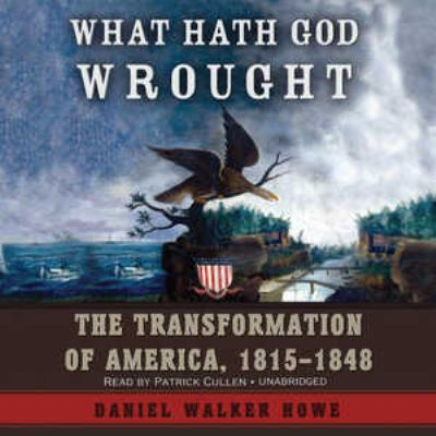 What Hath God Wrought: The Transformation of America, 1815-1850 9781433260223
