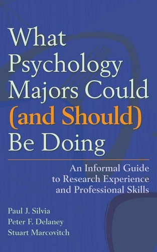 What Psychology Majors Could (and Should) Be Doing: An Informal Guide to Research Experience and Professional Skills 9781433804380