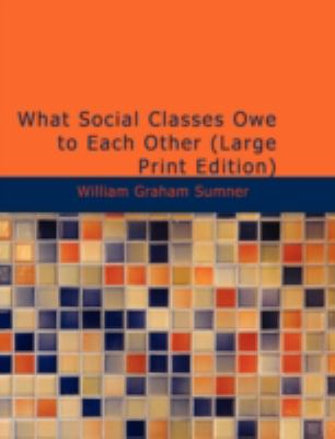 What Social Classes Owe to Each Other 9781434694843