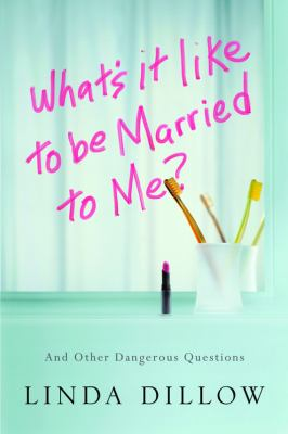 What's It Like to Be Married to Me?: And Other Dangerous Questions 9781434700568