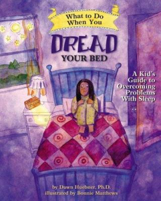 What to Do When You Dread Your Bed: A Kid's Guide to Overcoming Problems with Sleep 9781433803185
