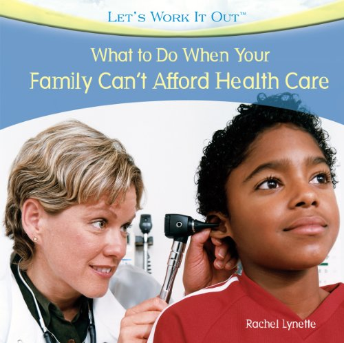 What to Do When Your Family Can't Afford Health Care 9781435893429