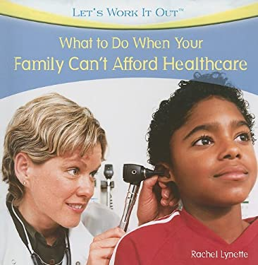 What to Do When Your Family Can't Afford Health Care 9781435897724