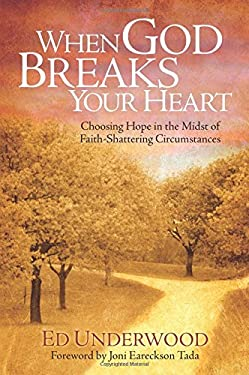 When God Breaks Your Heart: Choosing Hope in the Midst of Faith-Shattering Circumstances 9781434767516