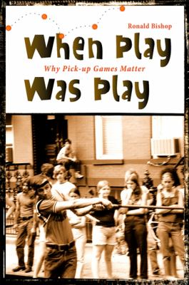 When Play Was Play: Why Pick-Up Games Matter 9781438426037