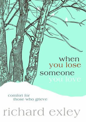 When You Lose Someone You Love: Comfort for Those Who Grieve 9781434764805