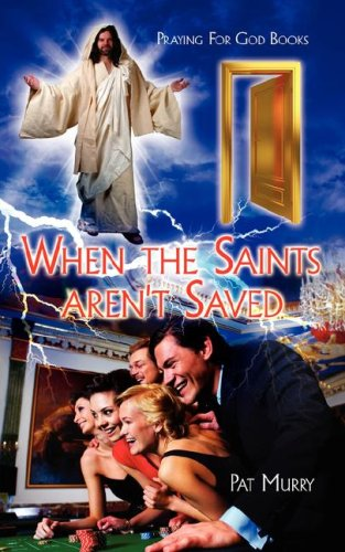When the Saints Aren't Saved: Praying for God Books 9781434310705