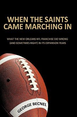 When the Saints Came Marching in: What the New Orleans NFL Franchise Did Wrong (and Sometimes Right) in Its Expansion Years 9781438991870