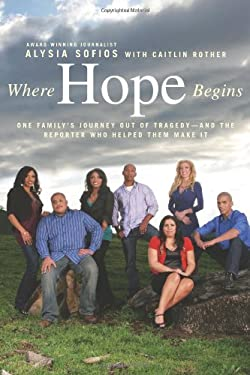 Where Hope Begins: One Family's Journey Out of Tragedy-And the Reporter Who Helped Them Make It 9781439131503