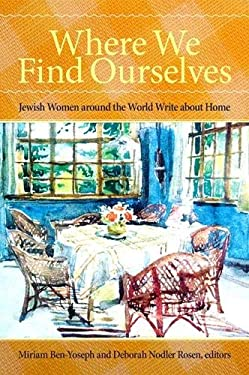 Where We Find Ourselves: Jewish Women Around the World Write about Home 9781438425221
