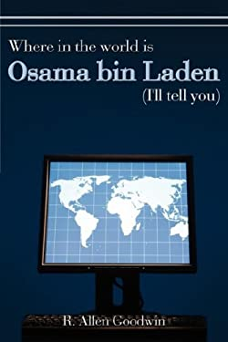 Where in the World Is Osama Bin Laden (I'll Tell You) 9781434361769