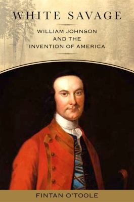 White Savage: William Johnson and the Invention of America 9781438427584