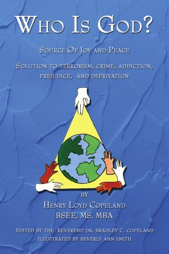 Who Is God?: Source of Joy and Peace, Solution to Terrorism, Crime, Addiction, Prejudice, and Deprivation