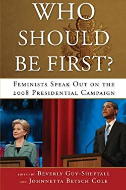 Who Should Be First?: Feminists Speak Out on the 2008 Presidential Campaign 9781438433769