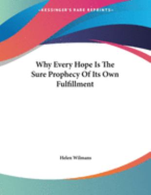 Why Every Hope Is the Sure Prophecy of Its Own Fulfillment 9781430440024