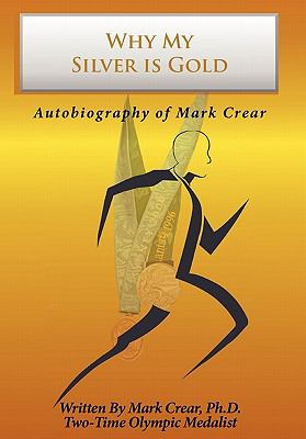 Why My Silver Is Gold: Autobiography of Mark Crear 9781438970899