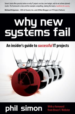 Why New Systems Fail: An Insider's Guide to Successful IT Projects 9781435456440