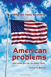 Why We Have So Many American Problems: And What We Can Do about Them 6544687