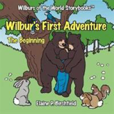 Wilbur's First Adventure: The Beginning 9781434309631