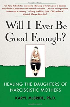 Will I Ever Be Good Enough?: Healing the Daughters of Narcissistic Mothers 9781439129432