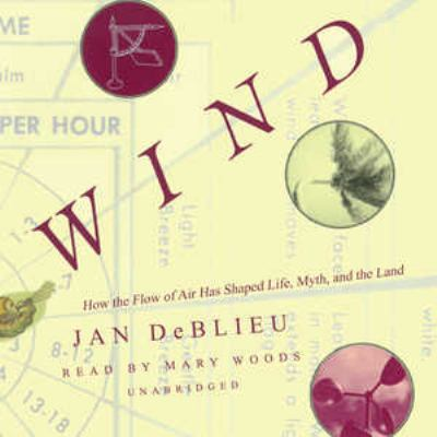 Wind: How the Flow of Air Has Shaped Life, Myth, and the Land 9781433234552