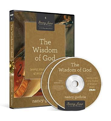 The Wisdom of God: Seeing Jesus in the Psalms and Wisdom Books (a 10-Week Bible Study) 9781433534515