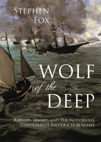 Wolf of the Deep: Raphael Semmes and the Notorious Confederate Raider CSS Alabama 9781433200595
