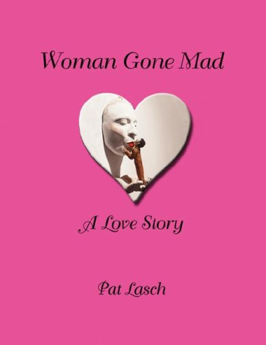 Woman Gone Mad: A Love Story 9781434357717
