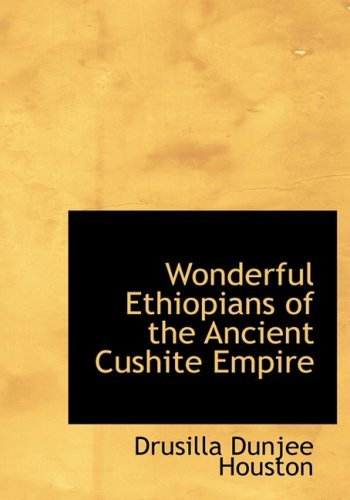 Wonderful Ethiopians of the Ancient Cushite Empire 9781434682635