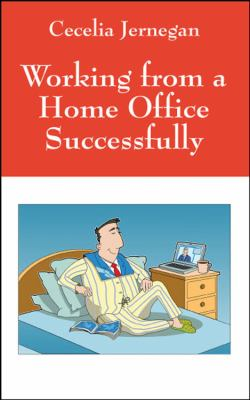 Working from a Home Office Successfully: Best Practice Tips 9781432751456