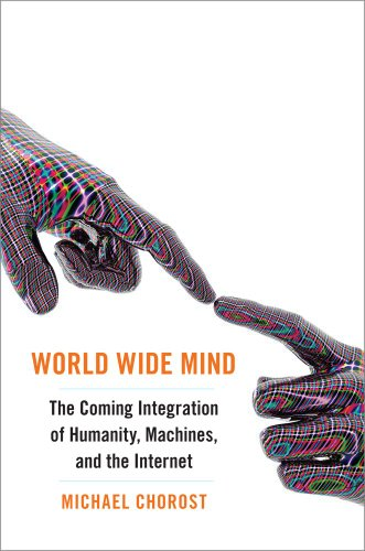 World Wide Mind: The Coming Integration of Humanity, Machines, and the Internet 9781439119143
