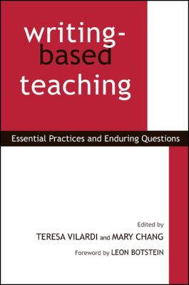 Writing-Based Teaching: Essential Practices and Enduring Questions 9781438429069