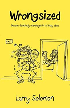 Wrongsized: Become Chronically Unemployed in 26 Easy Steps 9781432723477